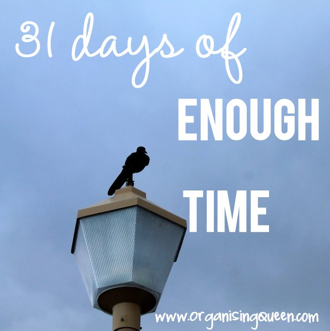 31 days of enough time | www.OrganisingQueen.com